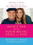 Don't Die with Your Music Still in You: A Daughter's Response to Her Father's Wisdom