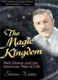 The Magic Kingdom : Walt Disney and the American way of life