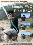 Simple PVC pipe bows : a do-it-yourself guide to forming PVC pipe into effective and compact archery bows
