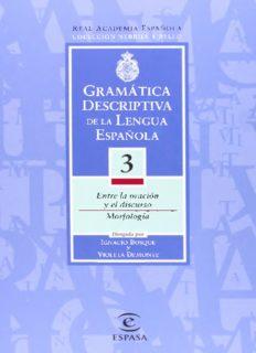 Gramática descriptiva de la lengua española. Volúmen 3. Entre la oración y el discurso. Morfología