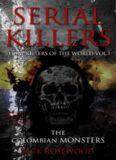 Serial Killers: The Colombian Monsters: True Crime Serial Killers