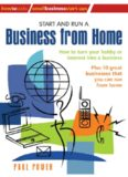Start and Run A Business From Home: How to turn your hobby or interest into a business (Small