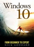 Windows 10 From Beginner To Expert: A Complete Userguide to Microsoft's Intelligent New Operating