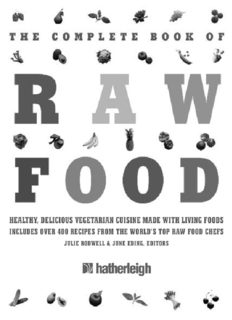 The Complete Book of Raw Food, Second Edition: Healthy, Delicious Vegetarian Cuisine Made with Living Foods