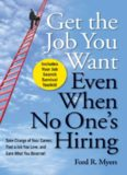 Get The Job You Want, Even When No One's Hiring: Take Charge of Your Career, Find a Job You Love