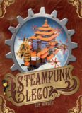 Steampunk LEGO : the illustrated researches of various fantastical devices by Sir Herbert Jobson, with epistles to the Crown, Her Majesty Queen Victoria ; a traveloque in ll chapters