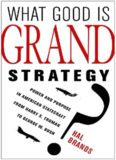 What Good Is Grand Strategy?: Power and Purpose in American Statecraft from Harry S. Truman