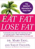 Eat fat, lose fat : the healthy alternative to trans fats