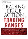 Trading Price Action Trading Ranges: Technical Analysis of Price Charts Bar by Bar for the Serious