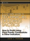 A Complete Guide to Technical Trading Tactics: How to Profit Using Pivot Points, Candlesticks