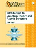 Introduction to Quantum Theory and Atomic Structure; Volume of Oxford Physical Chemistry Primers – Oxford University Press