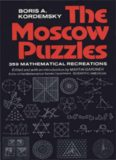 The Moscow Puzzles 359 Mathematical Recreations BORIS A. KORDEMSKY