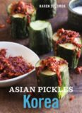 Asian pickles : Korea : recipes for sweet, sour, salty, cured, and fermented kimchi and banchan
