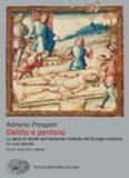 Delitto e perdono. La pena di morte nell'orizzonte mentale dell'Europa cristina. XIV-XVIII secolo
