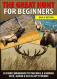 The Great Hunt for Beginners: Ultimate Handbook to Tracking & Hunting, Deer, Moose, and Elk In Any
