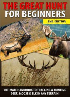 The Great Hunt for Beginners: Ultimate Handbook to Tracking & Hunting, Deer, Moose, and Elk In Any Terrain!