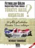Türkiye Nasıl Kuşatıldı Fethullah Gülen Hareketinin Perde Arkası - Merdan Yanardağ