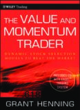 The Value and Momentum Trader: Dynamic Stock Selection Models to Beat the Market (Wiley Trading)