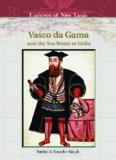 Vasco Da Gama And The Sea Route To India (Explorers of New Lands)
