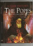 A dark history : the Popes : vice, murder and corruption in the Vatican