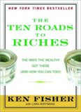 The Ten Roads to Riches: The Ways the Wealthy Got There (And How You Can Too!) (Fisher Investments
