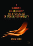 A Shamanic Pneumatology in a Mystical Age of Sacred Sustainability: The Spirit of the Sacred Earth