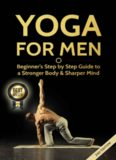 Yoga For Men: Beginner's Step by Step Guide to a Stronger Body & Sharper Mind (FREE Bonus Included) (Yoga Poses, Zen For Beginners, Yoga For Beginners, Mens Magazines)