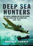 Deep Sea Hunters: RAF Coastal Command and the War Against the U-Boats and the German Navy, 1939