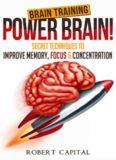 Brain training-- power brain! : secret techniques to improve memory, focus & concentration