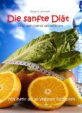Die sanfte Diät - Jetzt schonend abnehmen: Sanft und entspannend für Geist und Körper Pfunde verlieren - Mit mehr als 30 veganen leckeren Kochrezepten ... für gesunde Ernährung)