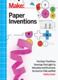 Make: Paper Inventions: Machines that Move, Drawings that Light Up, and Wearables and Structures