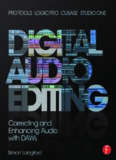 Digital audio editing: correcting and enhancing audio in Pro Tools, Logic Pro, Cubase, and Studio