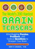 The World's 200 Hardest Brain Teasers: Mind-Boggling Puzzles, Problems, and Curious Questions