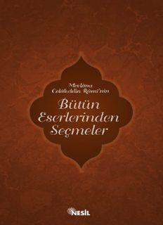 Mevlana Celaleddin Rumi'nin Bütün Eserlerinden Seçmeler - Mevlana