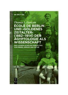 """École de Berlin und """"Goldenes Zeitalter"""" (1882‒1914) der Ägyptologie als Wissenschaft: Das Lehrer-Schüler-Verhältnis von Ebers, Erman und Sethe"""