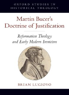 Martin Bucer's Doctrine of Justification: Reformation Theology and Early Modern Irenicism (Oxford Studies in Historical Theology)