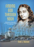 Finding God through Yoga: Paramahansa Yogananda and Modern American Religion in a Global Age