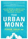 The urban monk : Eastern wisdom and modern hacks to stop time and find success, happiness