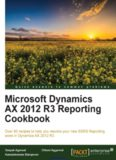 Microsoft Dynamics AX 2012 R3 Reporting Cookbook: Over 90 recipes to help you resolve your new SSRS