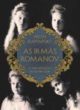 As irmãs Romanov: A vida das filhas do último tsar