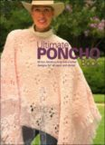 Ultimate Poncho Book: 50 Fun, Fabulous Knit and Crochet Designs for All Ages and Styles (Knit