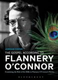 The Gospel According to Flannery O'Connor : Examining the Role of the Bible in Flannery O'Connor's