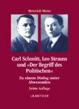 Carl Schmitt, Leo Strauss und »Der Begriff des Politischen«: Zu einem Dialog unter Abwesenden