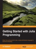 Getting Started with Julia Programming: Enter the exciting world of Julia, a high-performance language for technical computing