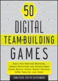50 Digital Team-Building Games. Fast, Fun Meeting Openers, Group Activities and Adventures using Social Media,...