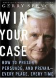 Win your case : how to present, persuade, prevail-- every place, every time