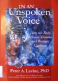 In an Unspoken Voice: How the Body Releases Trauma and Restores Goodness