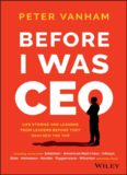 Before I Was CEO: Life Stories and Lessons from Leaders Before They Reached the Top