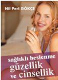 Sağlıklı Beslenme Güzellik ve Cinsellik - Nil Peri Gökçe