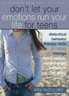 Don't Let Your Emotions Run Your Life for Teens. Dialectical Behavior Therapy Skills for Helping You Manage Mood Swings, Control...